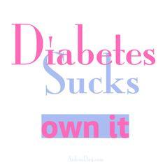 diabetes type one sucks !  OWN IT!