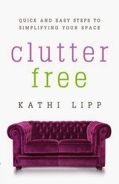 Clutter Free, by Kathi Lipp Practical and motivating - I may need to check this out