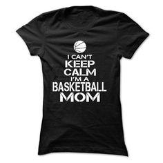 I CAN'T KEEP CALM, I'M A BASKETBALL MOM T Shirts, Hoodies, Sweatshirts. GET ONE ==> https://www.sunfrog.com/Sports/I-CAN-Black-18450315-Ladies.html?41382