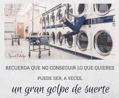 Recuerda que no conseguir lo que quieres puede ser, a veces, un gran golpe de #suerte.  | www.raquelcabalga.com |