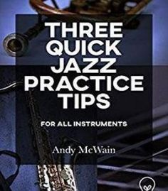 Three Quick Jazz Practice Tips: For All Instruments PDF