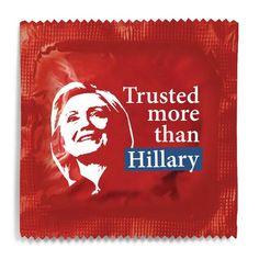 Trusted More Than Hillary Clinton Condom Political Beliefs d4da85bdd