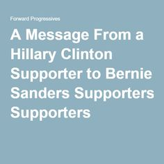 A Message From a Hillary Clinton Supporter to Bernie Sanders Supporters