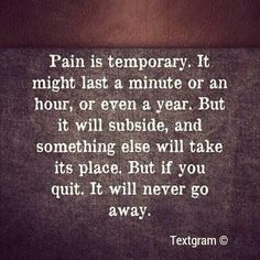 Pain is temporary motivational quotes