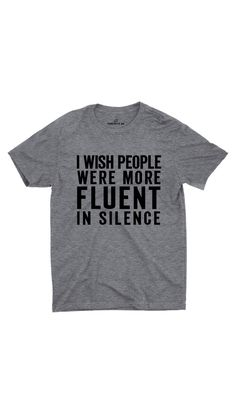 I Wish People Were More Fluent In Silence Gray Unisex T-shirt Sarcastic Me Sarcastic Jokes, Sarcastic Shirts, Funny Shirt Sayings, Funny Tee Shirts, T Shirts With Sayings, Cute Shirts, Shirt Quotes, Funny Hawaiian Shirts, Funny Sweaters