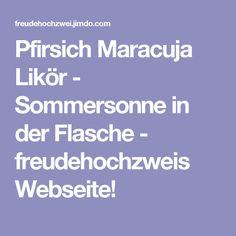 Pfirsich Maracuja Likör - Sommersonne in der Flasche - freudehochzweis Webseite!