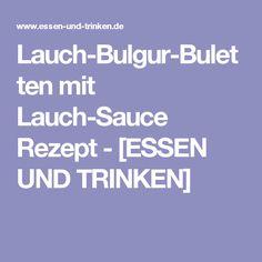 Lauch-Bulgur-Buletten mit Lauch-Sauce Rezept - [ESSEN UND TRINKEN]
