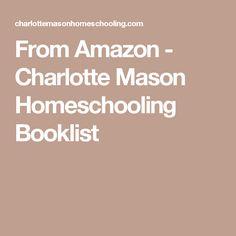 From Amazon - Charlotte Mason Homeschooling Booklist