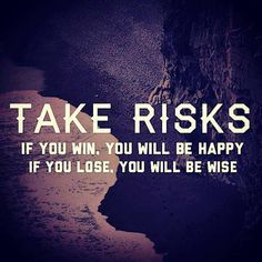 Take risks if you win you will be happy if you lose will be wise - Love of Life Quotes Great Quotes, Quotes To Live By, Me Quotes, Motivational Quotes, Inspirational Quotes, Qoutes, Random Quotes, Amazing Quotes, Risk Quotes