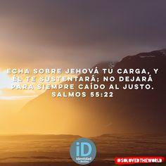 Echa sobre Jehová tu carga, y él te sustentará; No dejará para siempre caído al justo. Salmos 55:22 #Jesus #God #HolySpirit #Gospel #Bible #Love #leyendosalmos #Ideas #solovedtheworld