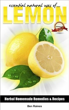 Essential Natural Uses Of....LEMON (Herbal Homemade Remedies and Recipes) by Ben Raines, http://www.amazon.com/dp/B00E1DNLP8/ref=cm_sw_r_pi_dp_EMu7rb157NKA5