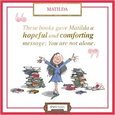 Every reader needs to print out this quote ... of COURSE it's from Matilda!