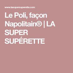 Le Poli, façon Napolitain® | LA SUPER SUPÉRETTE
