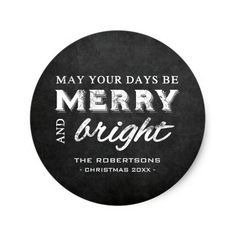 Merry & Bright - Christmas Rustic Chalkboard Classic Round Sticker  May your days be merry and bright! Sweet christmas wishes in rustic white, against a grunge-style chalkboard background. Full of that country charm and vintage appeal. Add your photo, customize, and make it your own.