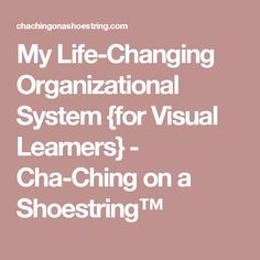 My Life-Changing Organizational System {for Visual Learners} - Cha-Ching on a Shoestring™