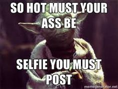 Image result for your selfies are annoying meme