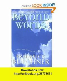 Beyond Words Daily Readings in the ABCs of Faith (Buechner, Frederick) (9780060574468) Frederick Buechner , ISBN-10: 0060574461  , ISBN-13: 978-0060574468 ,  , tutorials , pdf , ebook , torrent , downloads , rapidshare , filesonic , hotfile , megaupload , fileserve