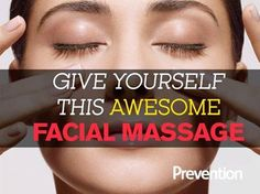 Give Yourself An Awesome Facial Massage - Rejuvenate your skin—and ease tension while you're at it