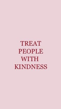 """""""Treat People With Kindness""""- HS..."""