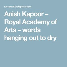 Anish Kapoor – Royal Academy of Arts – words hanging out to dry