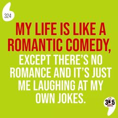 My life is like a romantic comedy, except there's no romance and it's just me laughing at my own jokes. #romantic #comedy #romanticcomic #romcom #romanticcomedy #couple #single #laughing #jokes #funny #laugh #happy #behappy #sarcasm #irony #joke #quote #quotes #bookstagram #drama #kdrama #love #netflix #movie #movies #romantic #film #tv #koreandrama #teenlife