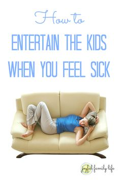 How to Entertain Your Kids When You Feel Sick, from the Joyful Family Life blog.
