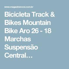 Bicicleta Track & Bikes Mountain Bike Aro 26 - 18 Marchas Suspensão Central…