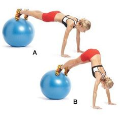 this is one of my favorite ab excercises... Start in a pushup position with your toes on a stability ball and your hands on the floor (A). Keeping your legs straight, raise your butt toward the ceiling, drawing the ball toward your arms (B). Pause and roll back to start. Pause, then do a pushup. Thats 1 rep. lukthalady