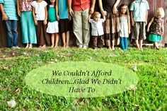 """We Couldn't Afford Children…Glad We Didn't Have To>>>>Being the """"fruit"""" of one of these families; I couldn't agree more!! Good article!!"""