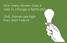 how many stoners does it take to change a lightbulb