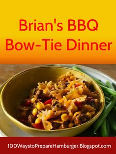 Brians BBQ Bow-Tie Dinner -  Dress dinner up with this quick and simple dish - a tasty dinner that's ready in 30  minutes! http://100waystopreparehamburger.blogspot.ca/