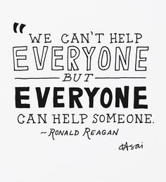 We can't help everyone and everyone can help someone. Yes!