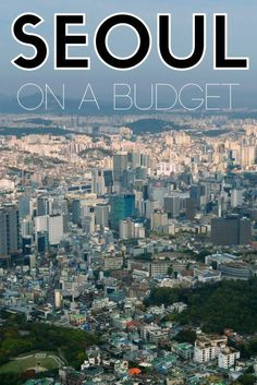 10 Tips to Visit Seoul on a Budget | Seoul, South Korea Travel Guide