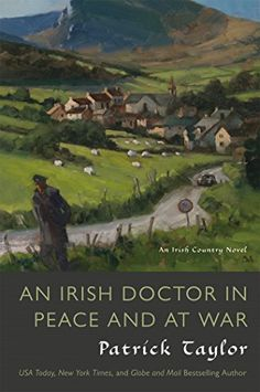 An Irish Doctor in Peace and at War: An Irish Country Novel (Irish Country Books) by Patrick Taylor