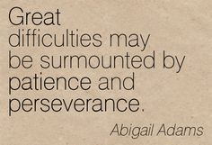 Great Difficulties May Be Surmounted By Patience And Perseverance. John Adams Quotes, Quotes To Live By, Me Quotes, Abigail Adams, Perseverance Quotes, Adversity Quotes, My Children Quotes, Messages For Friends, Done With Life