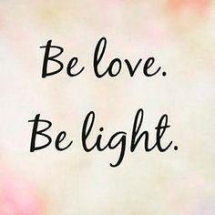 Be Love. Be Light.