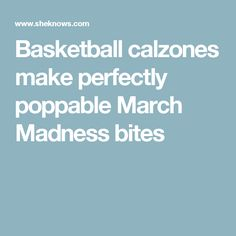 Basketball calzones make perfectly poppable March Madness bites