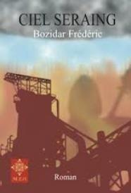 Ciel Seraing : roman / Bozidar Frédéric - [Bruxelles] : M.E.O., cop. 2012
