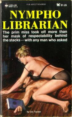 The Evolution of Sexy Librarians in Pop Culture <> Pornographic books and librarians have a history together, like this 1970 book by Les Tucker