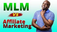 MLM Vs. Affiliate Marketing, what is best?