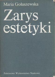 Zarys estetyki. Problematyka, metody, teorie, Maria Gołaszewska, PWN, 1984, http://www.antykwariat.nepo.pl/zarys-estetyki-problematyka-metody-teorie-maria-golaszewska-p-14361.html