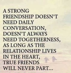 This is true. I haven't seen my best friend for months, we've been friends for 4 and a half years. We talked like we hadn't stopped, were comfortable, both in a better place. I've been sleeping over at his house nearly every day the past week and half. True friendship is the most valuable and rare thing in the world. I am so grateful to have him in my life. Thanks for everything bro!