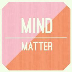 Mind over Matter //