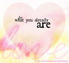 """Be what you already are"" quote via Alice in Wonderland's TeaTray at www.Facebook.com/WonderlandsTeaTray"