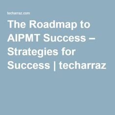 The Roadmap to AIPMT Success – Strategies for Success | techarraz