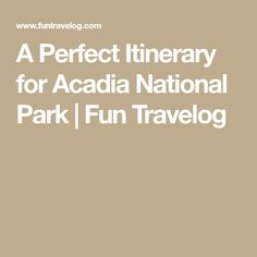 A Perfect Itinerary for Acadia National Park | Fun Travelog