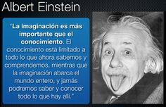 """... """"La imaginación es más importante que el conocimiento. El conocimiento está limitado a todo lo que ahora sabemos y comprendemos, mientras que la imaginación abarca el mundo entero, y jamás podremos saber y conocer todo lo que hay allí"""". Albert Einstein."""
