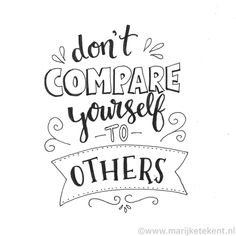 don't COMPARE yourself to OTHERS! by Handlettering door Marijke Tekent www. Calligraphy Quotes Doodles, Quotes Arabic, Doodle Quotes, Handwritten Quotes, Art Quotes, Inspirational Quotes, Calligraphy Fonts, Hand Lettering Quotes, Creative Lettering