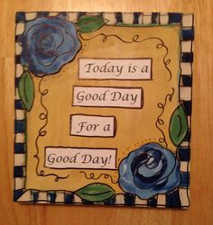 Check out this item in my Etsy shop https://www.etsy.com/listing/246987956/today-is-a-good-day-for-a-good-day