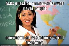 Asks question on a test that was never taught  convinced all 72 students wern't listening  high school teacher meme